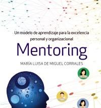 Mentoring: Un modelo de aprendizaje para la excelencia personal y organizacional